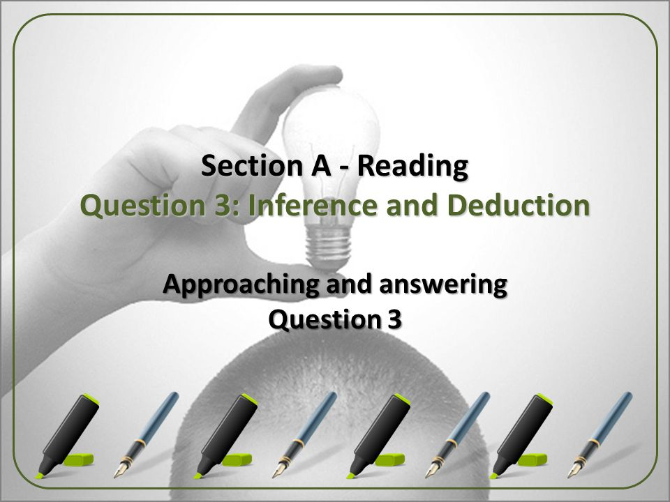 Section A - Reading Question 3: Inference and Deduction Approaching and answering Question 3