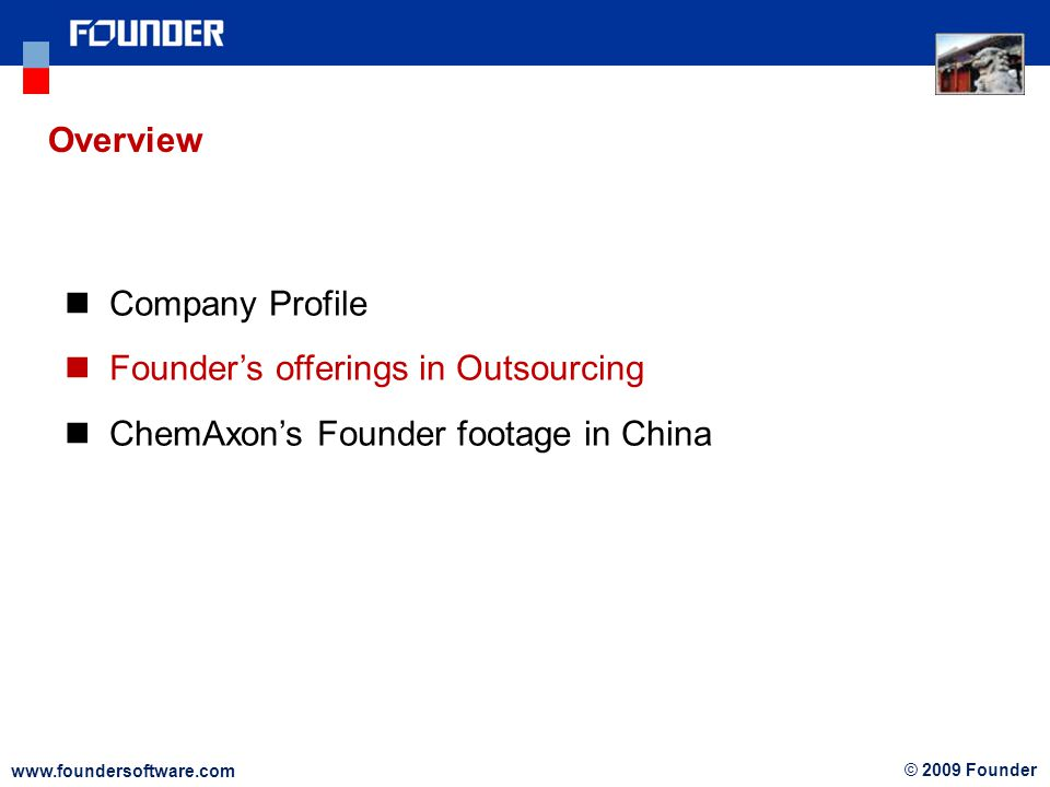 www.foundersoftware.com © 2009 Founder Company Profile Founder's offerings in Outsourcing ChemAxon's Founder footage in China Overview