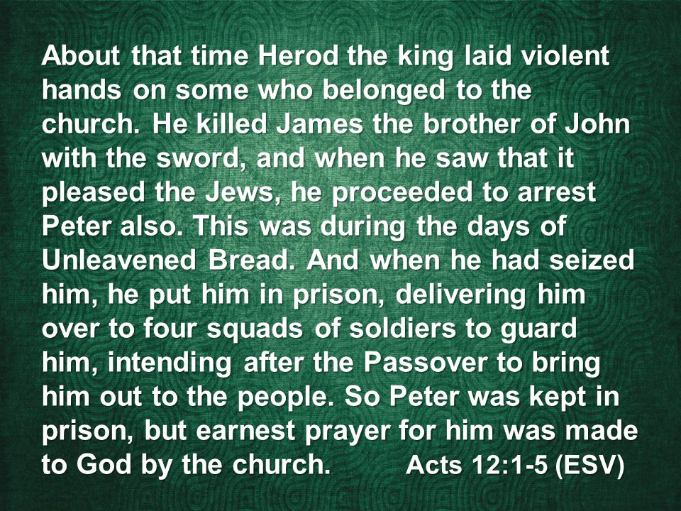 About that time Herod the king laid violent hands on some who belonged to the church.