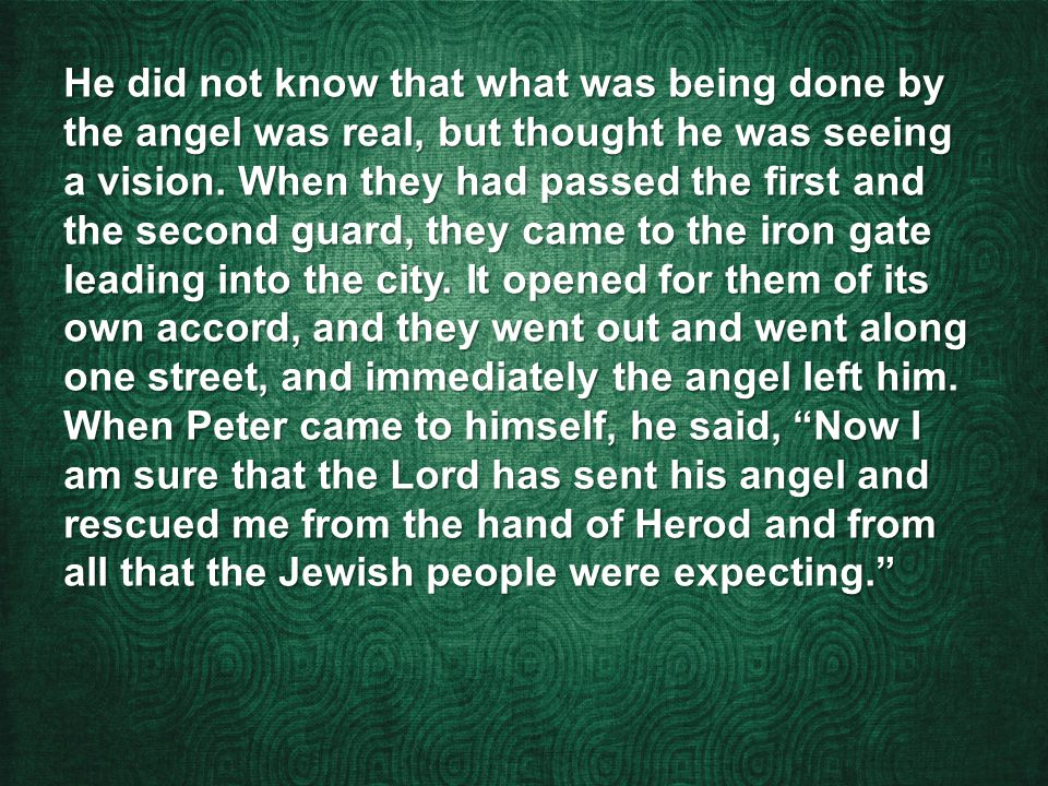 He did not know that what was being done by the angel was real, but thought he was seeing a vision.