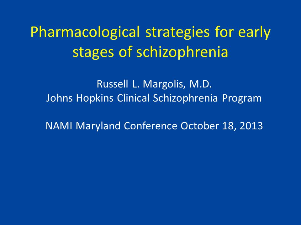 Pharmacological strategies for early stages of schizophrenia Russell L.
