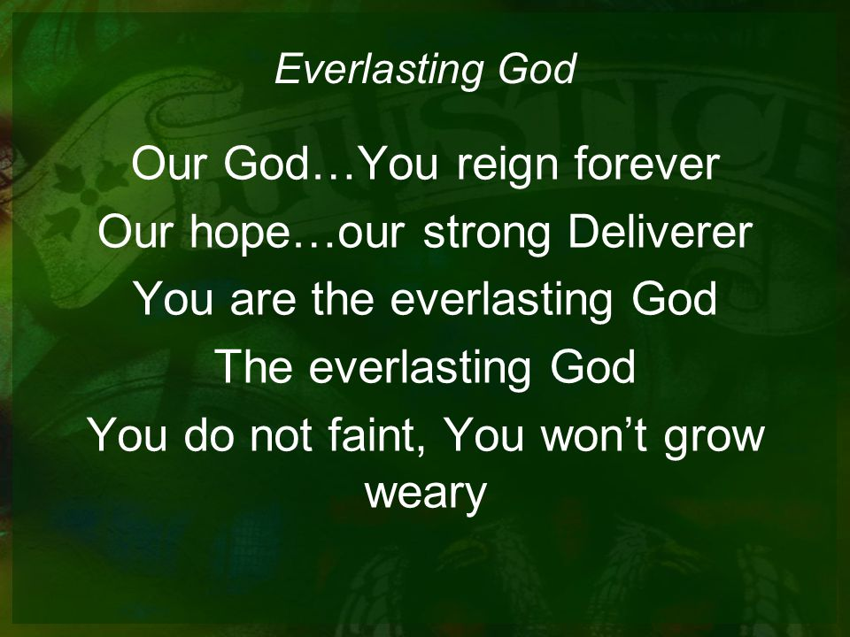 Everlasting God Our God…You reign forever Our hope…our strong Deliverer You are the everlasting God The everlasting God You do not faint, You won't grow weary