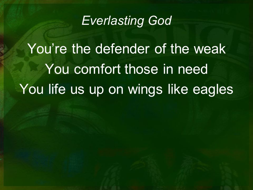 Everlasting God You're the defender of the weak You comfort those in need You life us up on wings like eagles