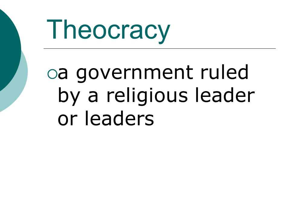 Theocracy  a government ruled by a religious leader or leaders