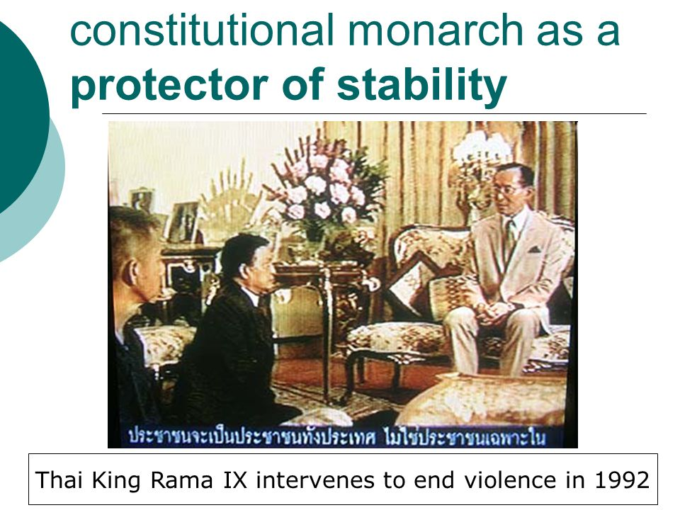 constitutional monarch as a protector of stability Thai King Rama IX intervenes to end violence in 1992