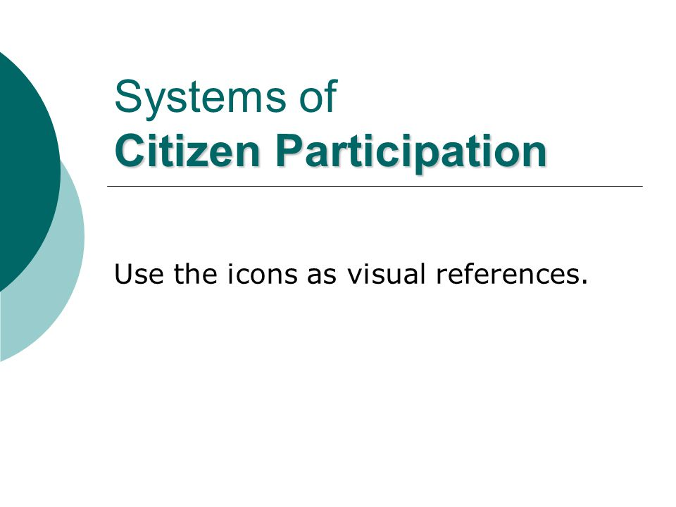 Citizen Participation Systems of Citizen Participation Use the icons as visual references.