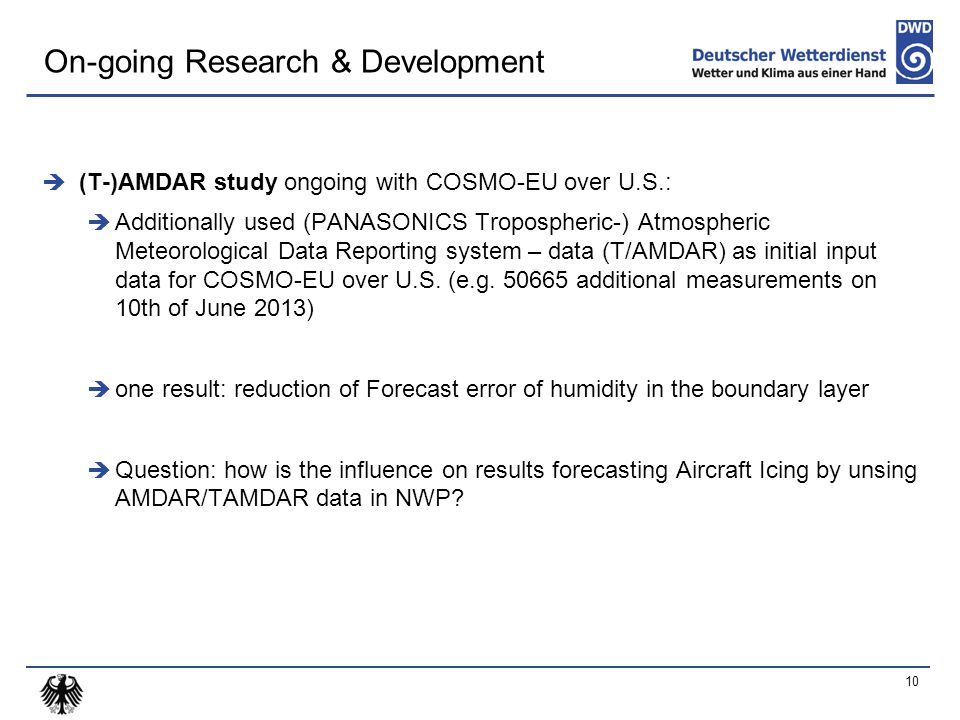  (T-)AMDAR study ongoing with COSMO-EU over U.S.:  Additionally used (PANASONICS Tropospheric-) Atmospheric Meteorological Data Reporting system – data (T/AMDAR) as initial input data for COSMO-EU over U.S.