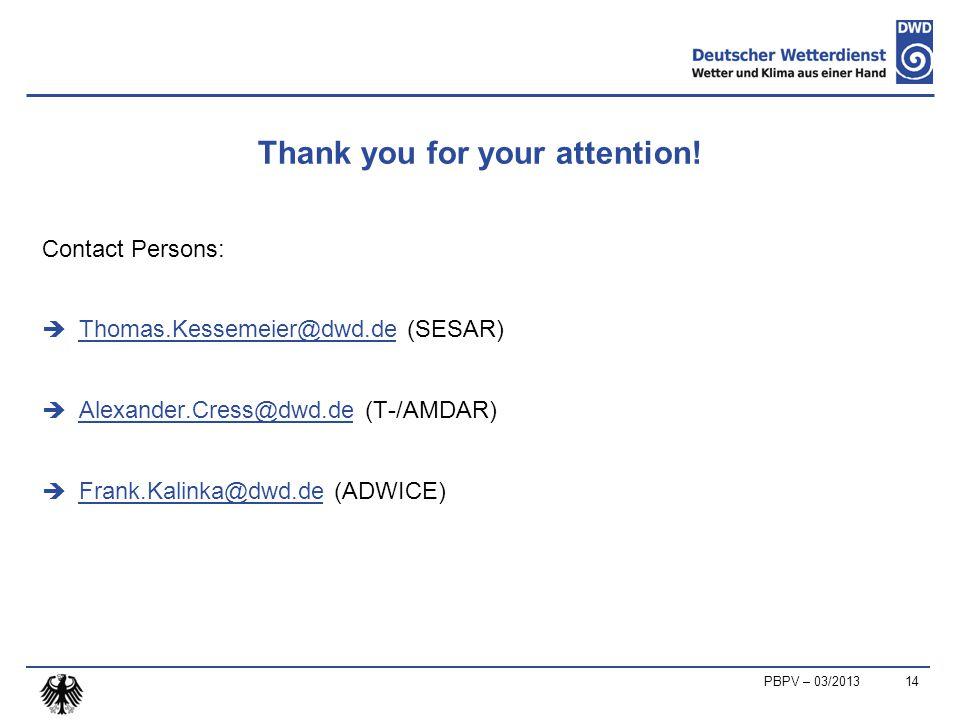 Thank you for your attention! Contact Persons:  Thomas.Kessemeier@dwd.de (SESAR) Thomas.Kessemeier@dwd.de  Alexander.Cress@dwd.de (T-/AMDAR) Alexand