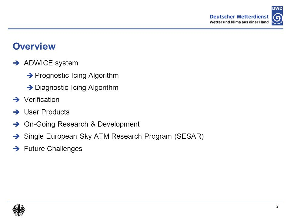 Overview  ADWICE system  Prognostic Icing Algorithm  Diagnostic Icing Algorithm  Verification  User Products  On-Going Research & Development  Single European Sky ATM Research Program (SESAR)  Future Challenges 2