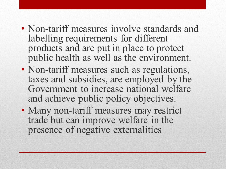 Non-tariff measures involve standards and labelling requirements for different products and are put in place to protect public health as well as the environment.