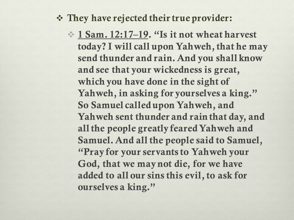 " They have rejected their true provider:  1 Sam. 12:17–19. ""Is it not wheat harvest today? I will call upon Yahweh, that he may send thunder and rai"