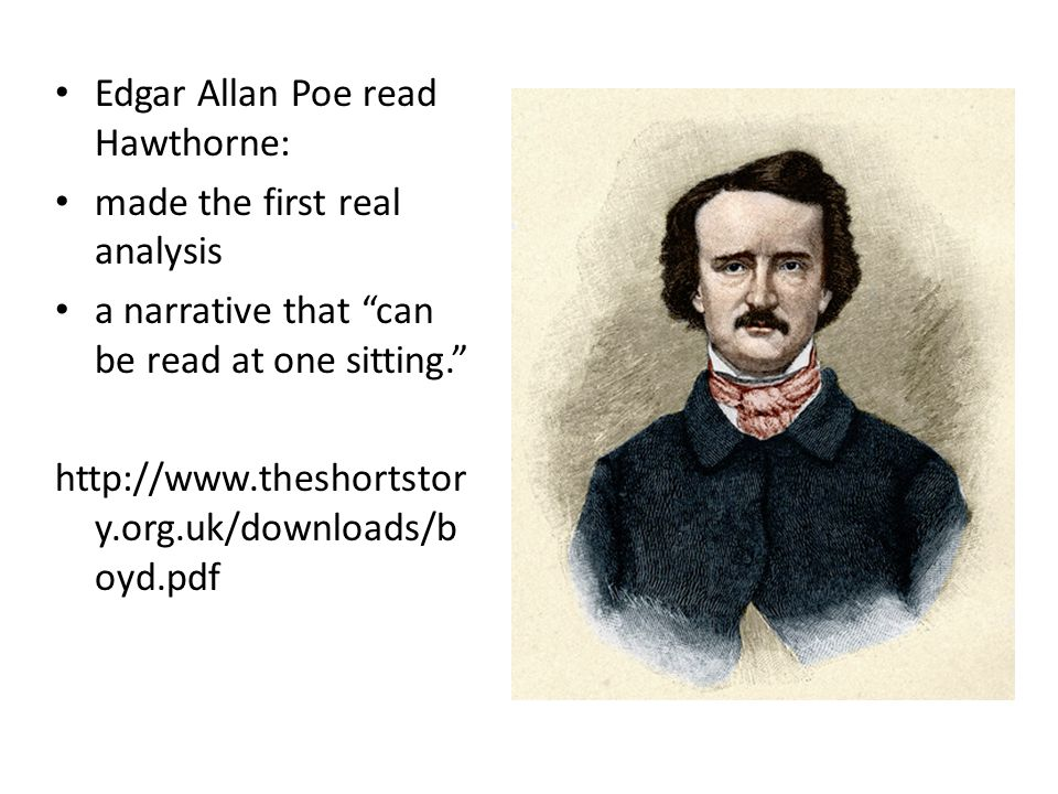 "Edgar Allan Poe read Hawthorne: made the first real analysis a narrative that ""can be read at one sitting."" http://www.theshortstor y.org.uk/downloads"