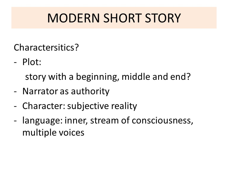 MODERN SHORT STORY Charactersitics. -Plot: story with a beginning, middle and end.