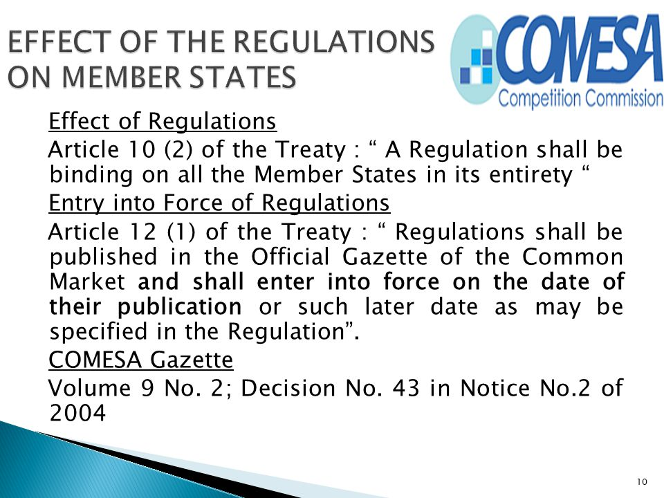 """Effect of Regulations Article 10 (2) of the Treaty : """" A Regulation shall be binding on all the Member States in its entirety """" Entry into Force of Re"""