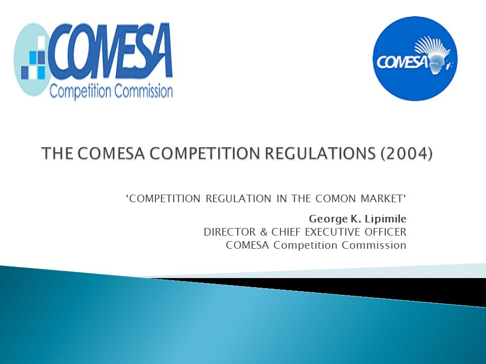 'COMPETITION REGULATION IN THE COMON MARKET' George K. Lipimile DIRECTOR & CHIEF EXECUTIVE OFFICER COMESA Competition Commission