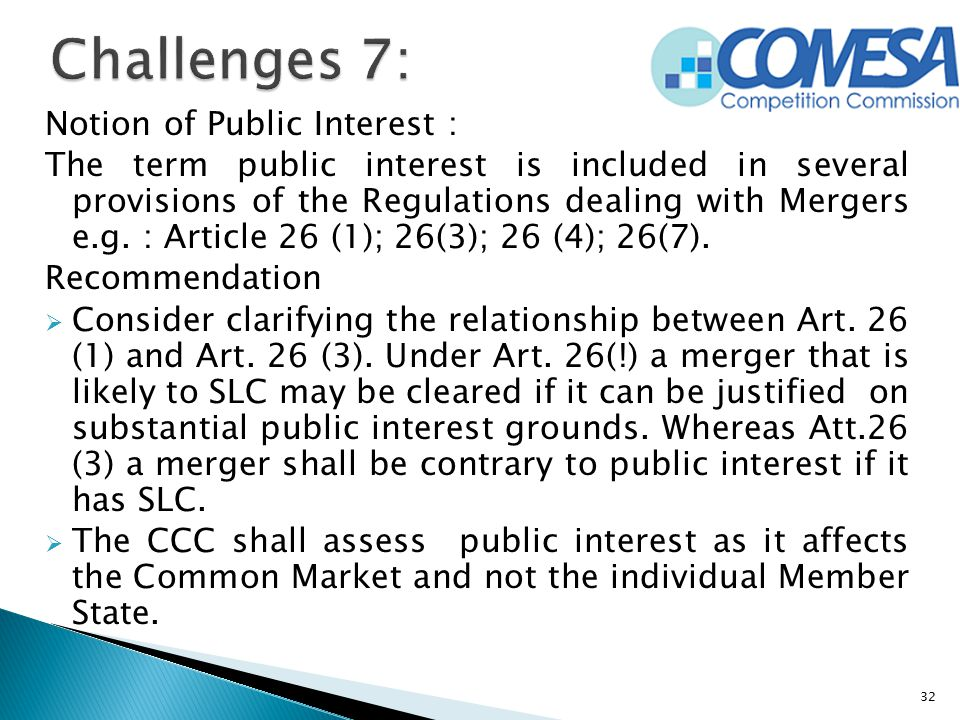 Notion of Public Interest : The term public interest is included in several provisions of the Regulations dealing with Mergers e.g. : Article 26 (1);