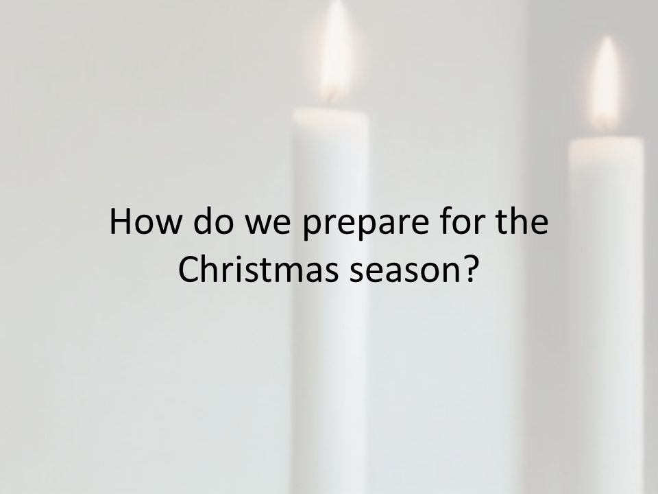How do we prepare for the Christmas season