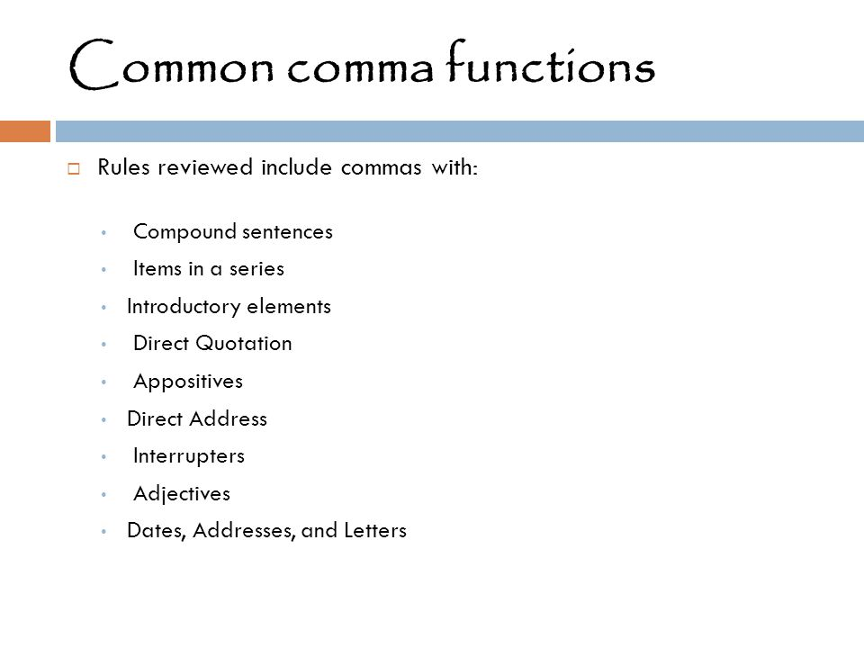 Common comma functions  Rules reviewed include commas with: Compound sentences Items in a series Introductory elements Direct Quotation Appositives D