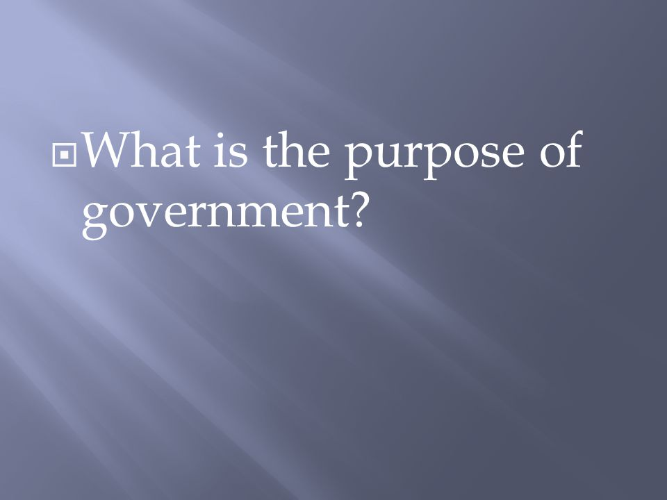  What is the purpose of government