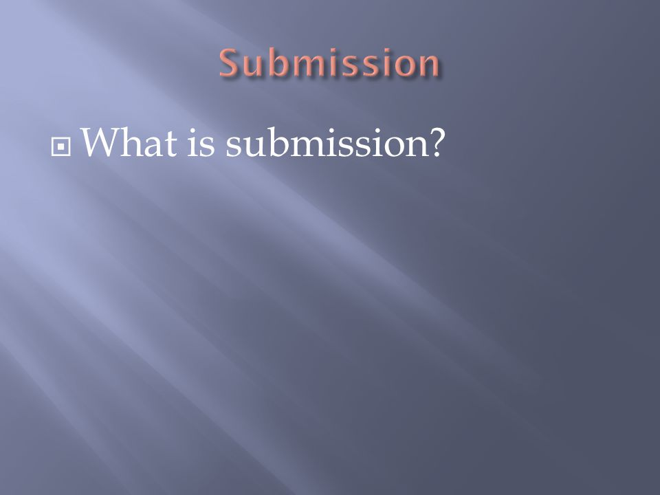  What is submission