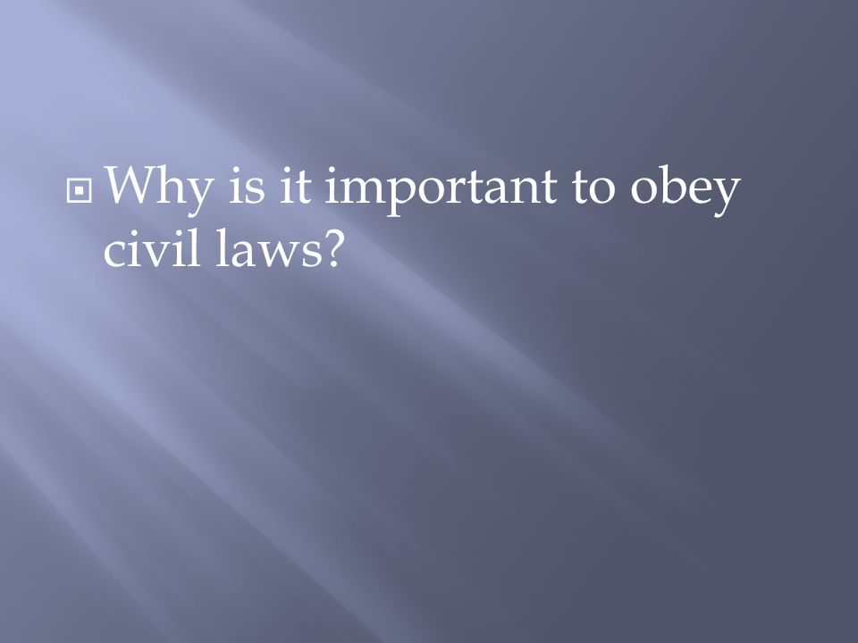 Why is it important to obey civil laws