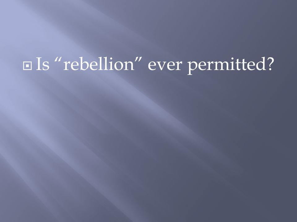  Is rebellion ever permitted
