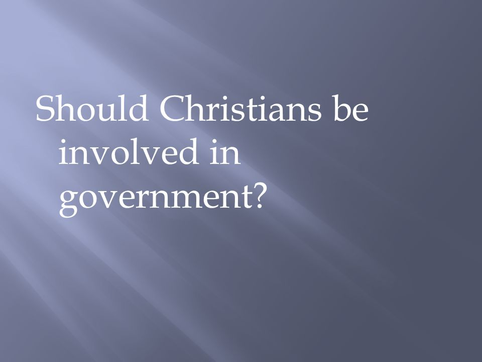 Should Christians be involved in government