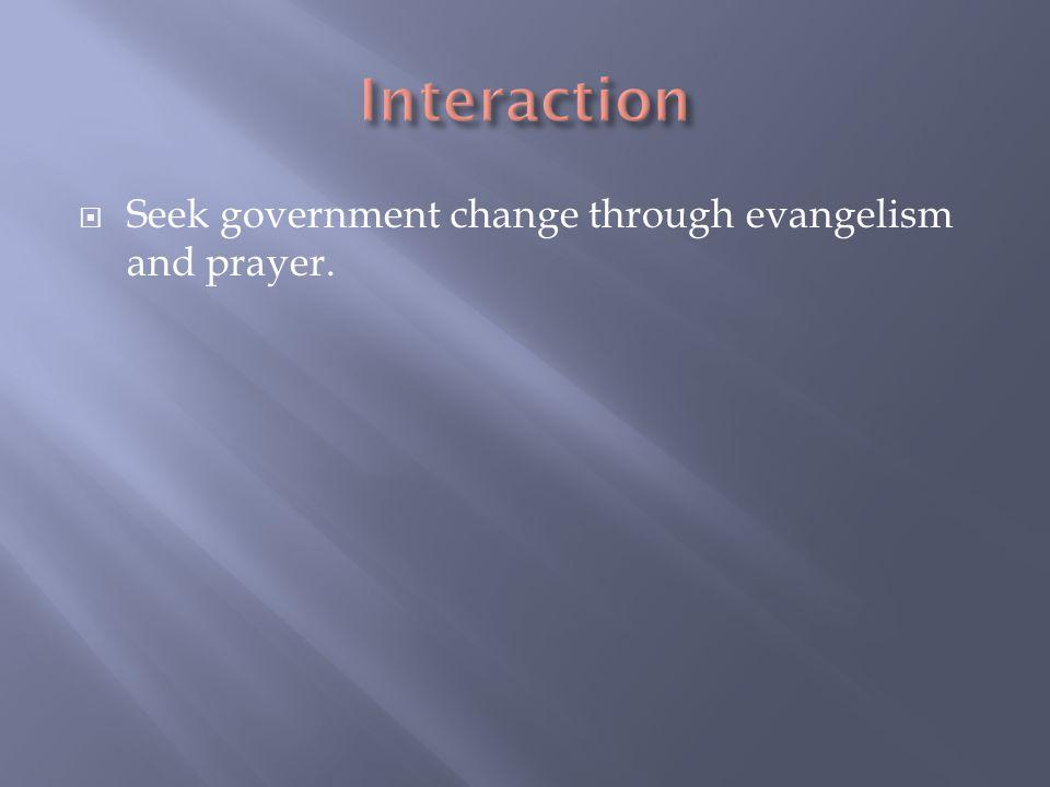  Seek government change through evangelism and prayer.