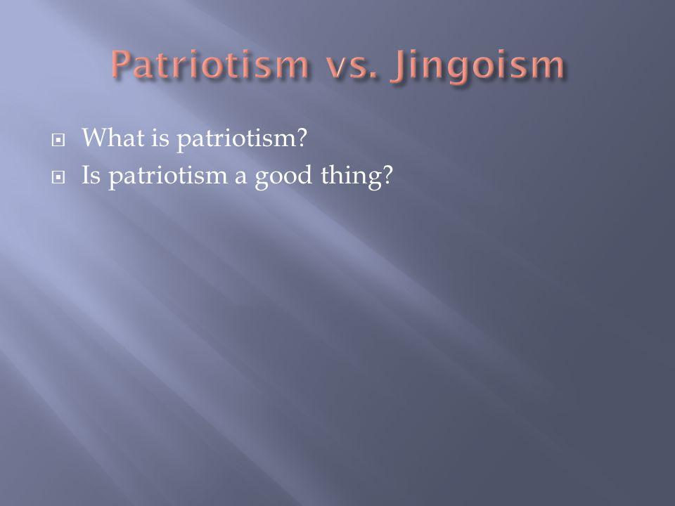  What is patriotism  Is patriotism a good thing