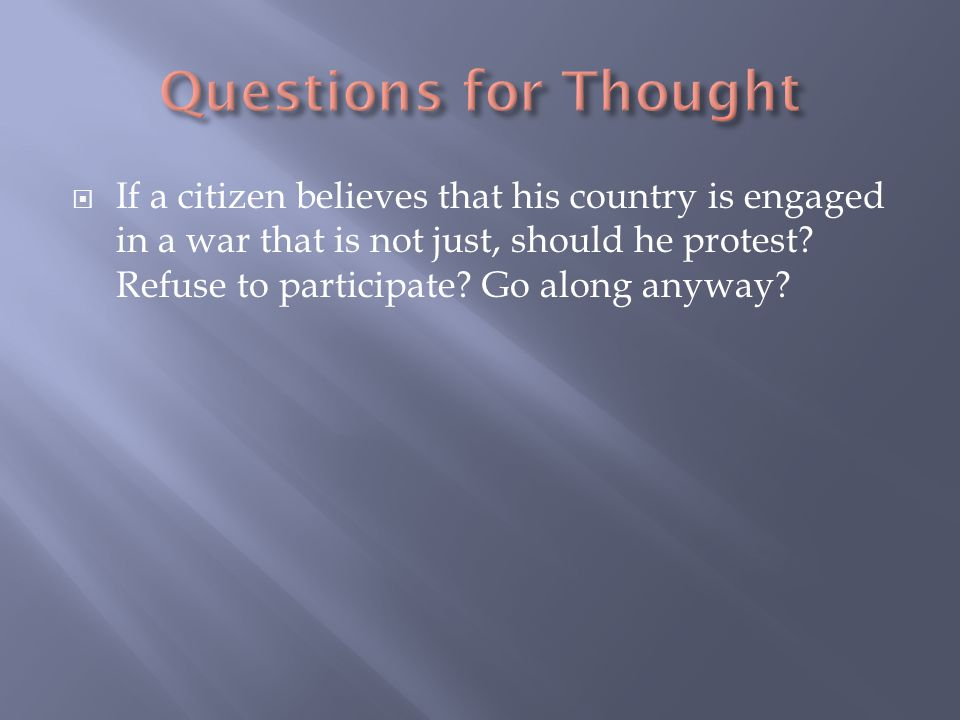  If a citizen believes that his country is engaged in a war that is not just, should he protest.