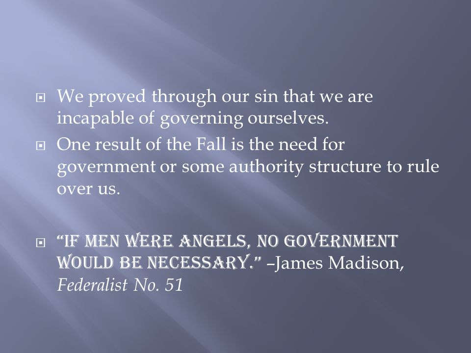  We proved through our sin that we are incapable of governing ourselves.