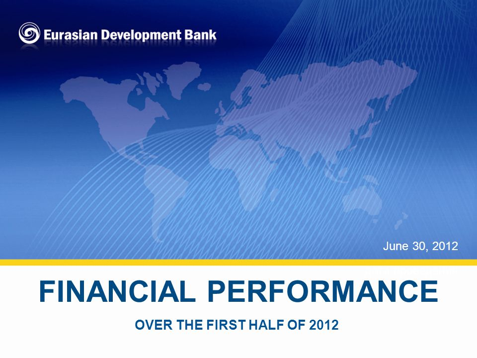 1 1 FINANCIAL PERFORMANCE June 30, 2012 дата проведения OVER THE FIRST HALF OF 2012