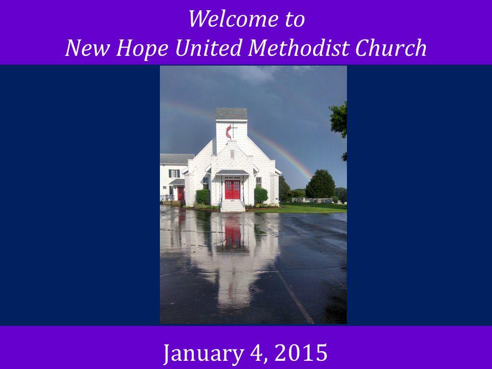 Welcome to New Hope United Methodist Church January 4, 2015