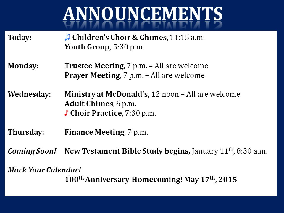 Today: ♫ Children's Choir & Chimes, 11:15 a.m. Youth Group, 5:30 p.m. Monday: Trustee Meeting, 7 p.m. – All are welcome Prayer Meeting, 7 p.m. – All a
