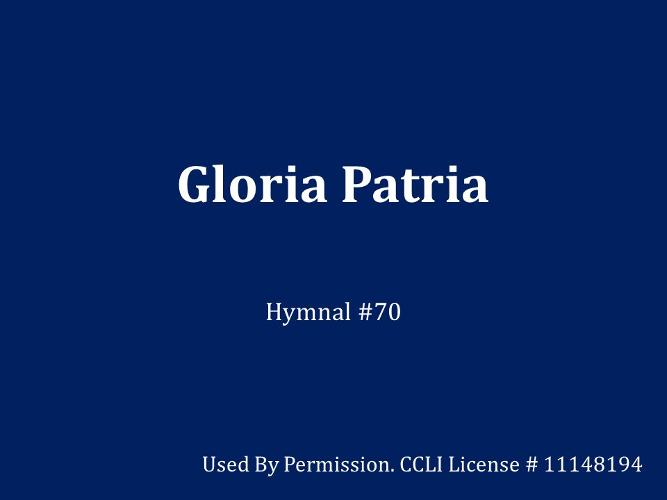 Gloria Patria Hymnal #70 Used By Permission. CCLI License # 11148194