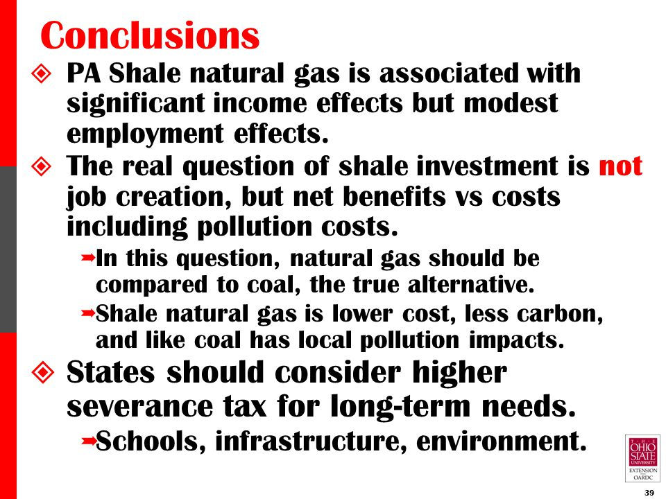 Conclusions  PA Shale natural gas is associated with significant income effects but modest employment effects.  The real question of shale investmen