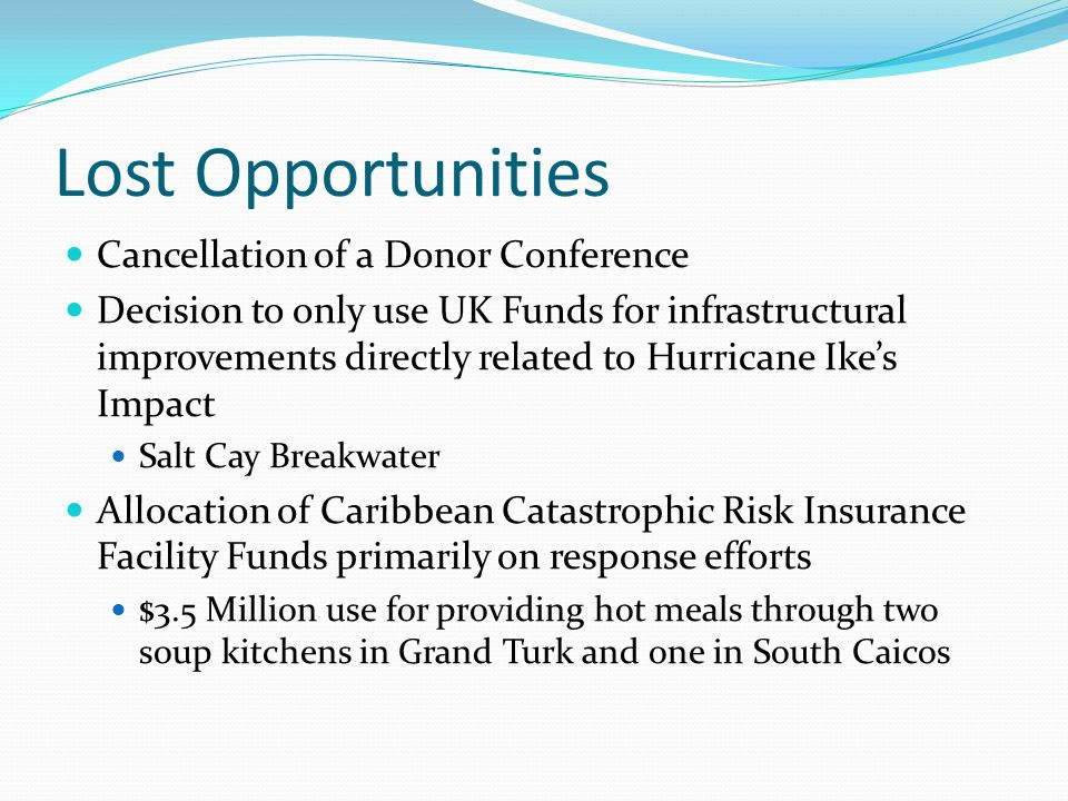 Lost Opportunities Cancellation of a Donor Conference Decision to only use UK Funds for infrastructural improvements directly related to Hurricane Ike