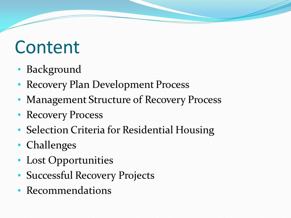 Content Background Recovery Plan Development Process Management Structure of Recovery Process Recovery Process Selection Criteria for Residential Housing Challenges Lost Opportunities Successful Recovery Projects Recommendations