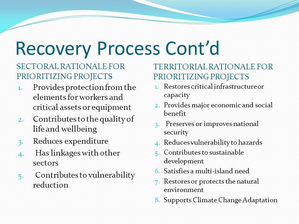 Recovery Process Cont'd SECTORAL RATIONALE FOR PRIORITIZING PROJECTS TERRITORIAL RATIONALE FOR PRIORITIZING PROJECTS 1. Provides protection from the e