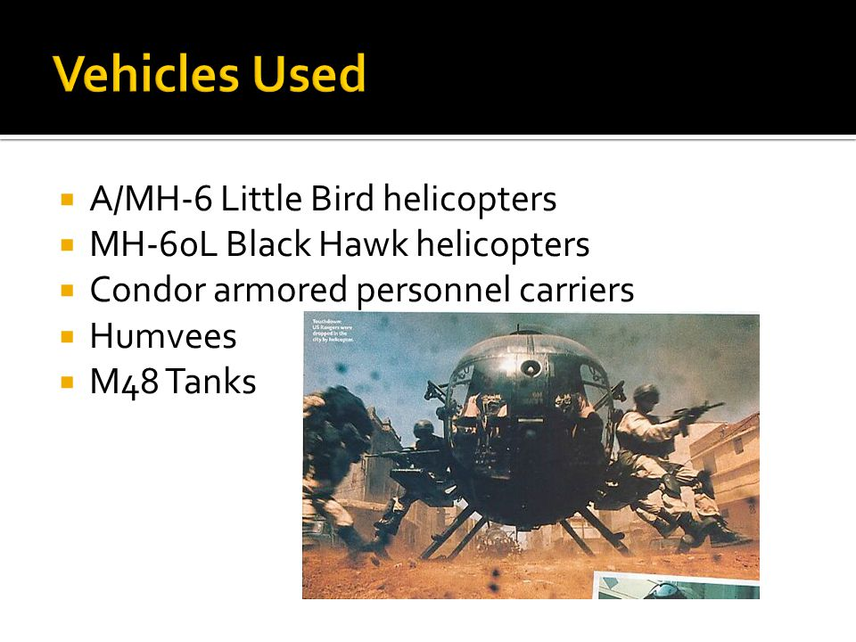  A/MH-6 Little Bird helicopters  MH-60L Black Hawk helicopters  Condor armored personnel carriers  Humvees  M48 Tanks