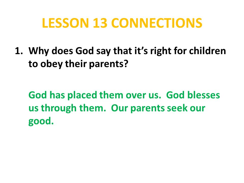 LESSON 13 CONNECTIONS 2.Why do parents have the authority to make rules for us to live by in our homes.