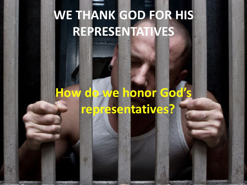 WE THANK GOD FOR HIS REPRESENTATIVES How do we honor God's representatives