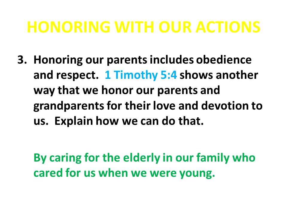 HONORING WITH OUR ACTIONS 3.Honoring our parents includes obedience and respect.