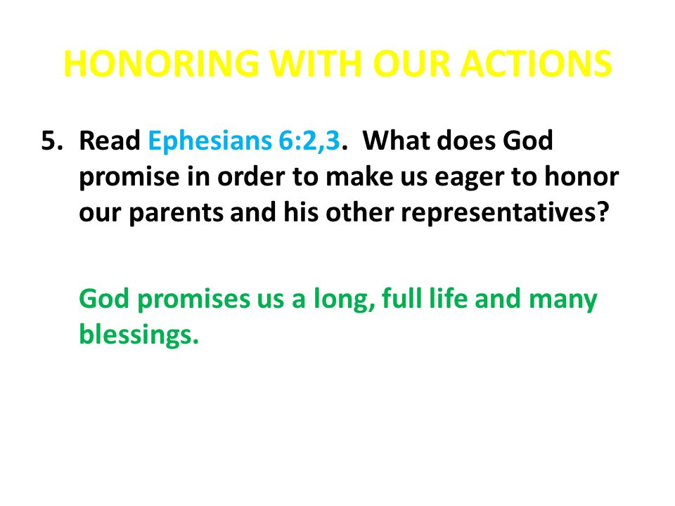 HONORING WITH OUR ACTIONS 5.Read Ephesians 6:2,3.