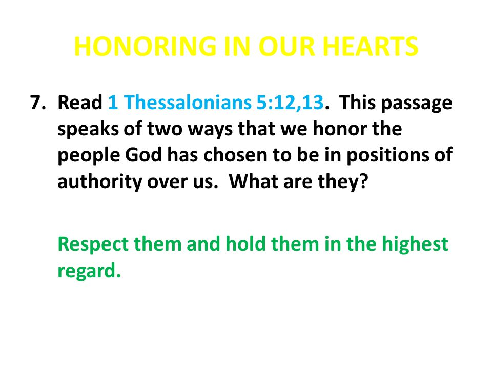 HONORING IN OUR HEARTS 7.Read 1 Thessalonians 5:12,13.