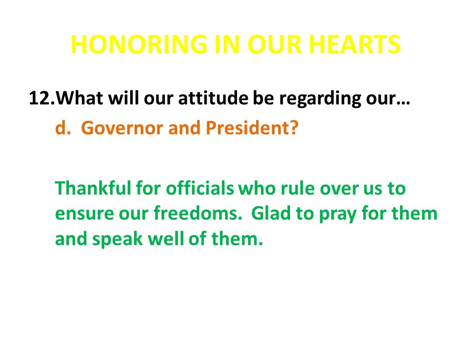 HONORING IN OUR HEARTS 12.What will our attitude be regarding our… d.