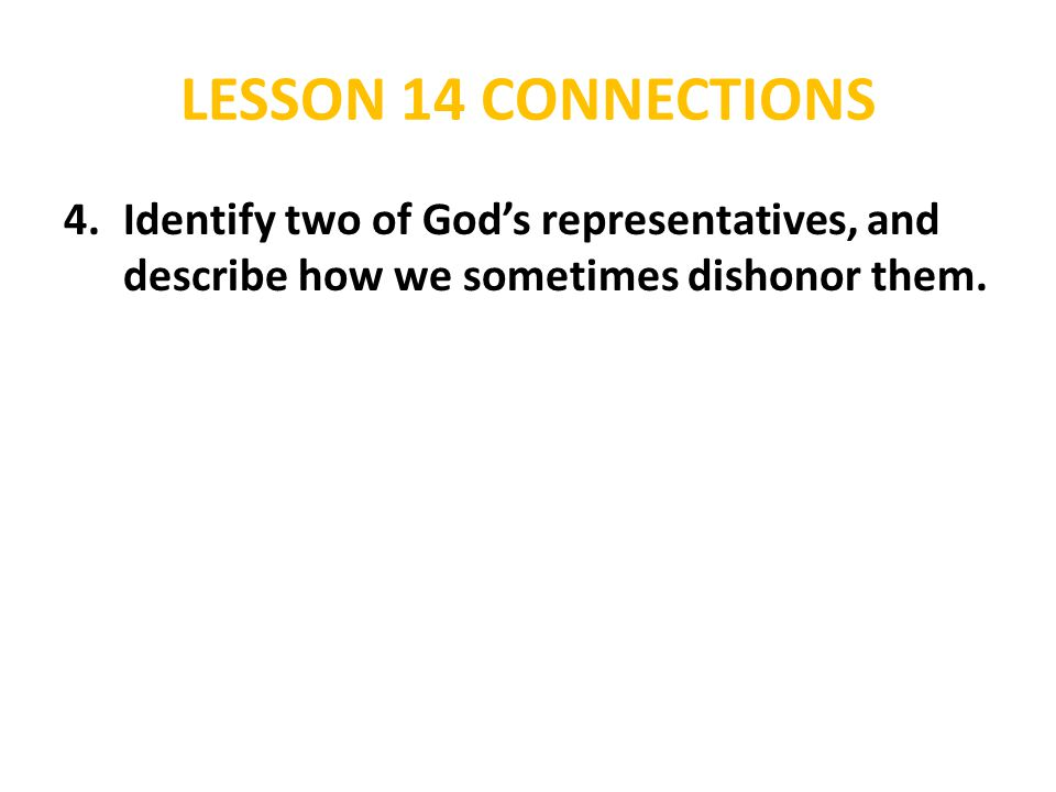 HONORING WITH OUR ACTIONS 6.Explain why the following actions either honor or dishonor God's representatives: c.