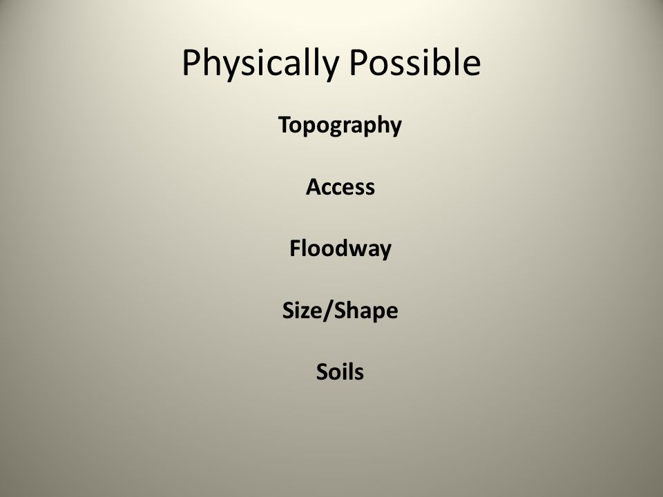 Physically Possible Topography Access Floodway Size/Shape Soils