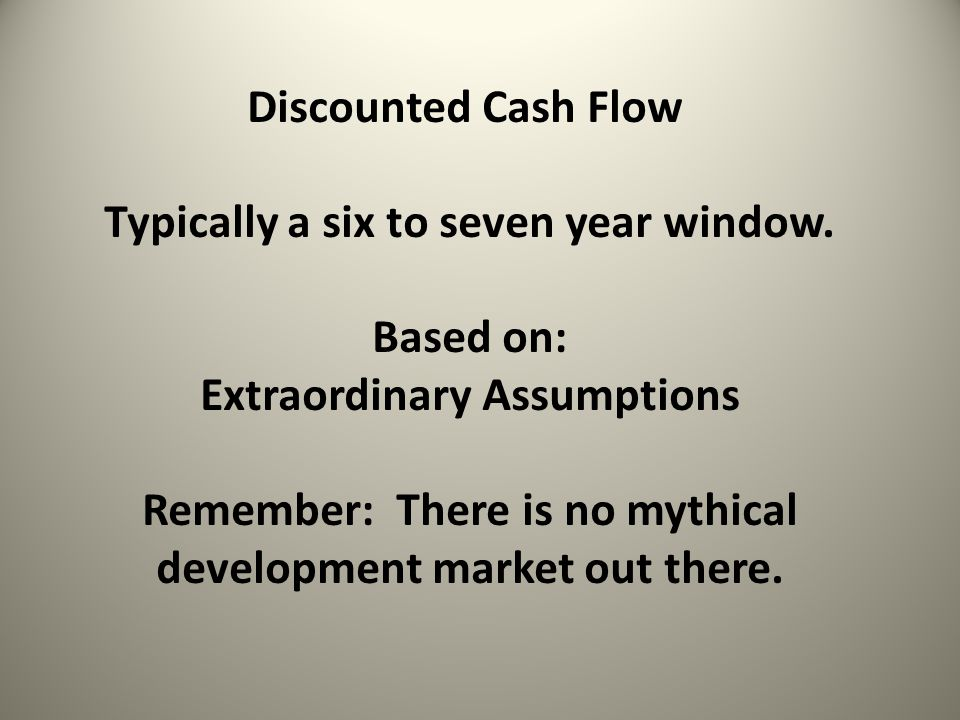Discounted Cash Flow Typically a six to seven year window.
