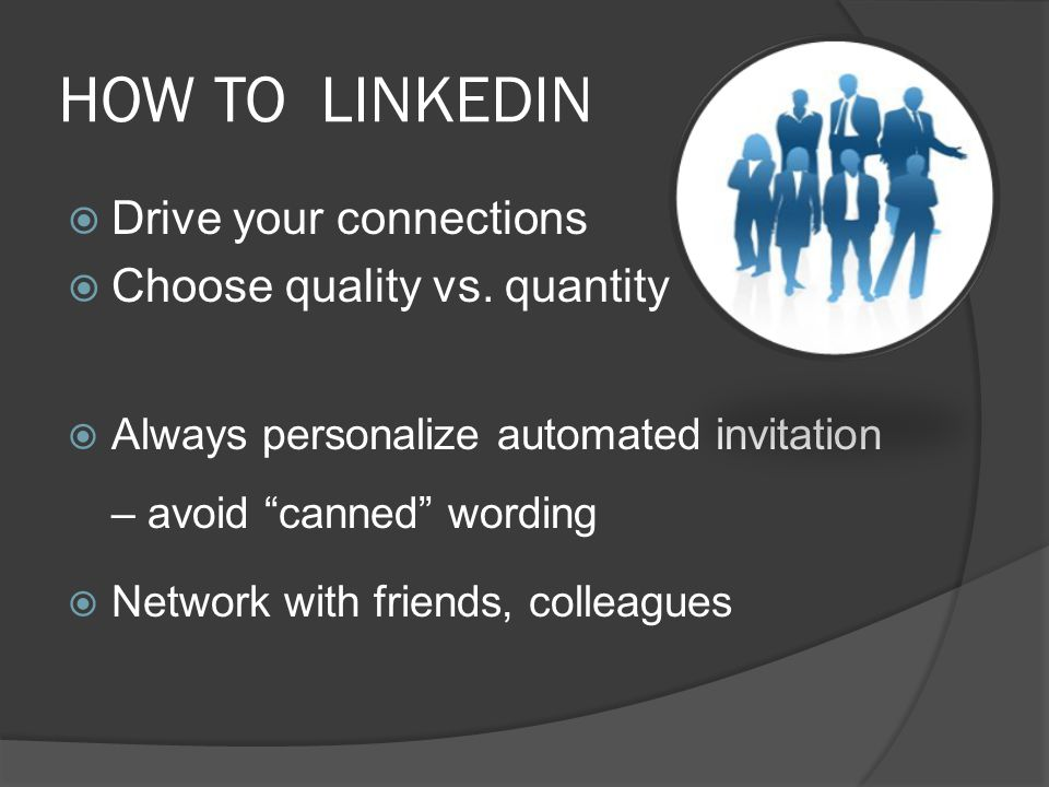 HOW TO LINKEDIN  Personalize your address – this increases your online presence and provides an address/url to include in your resume, business cards and your e-mail signature  Utilize the profile hyperlinks